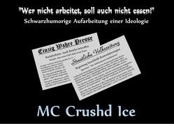 """""""Wer nicht arbeitet, soll auch nicht essen."""" von Crushd Ice,  MC"""