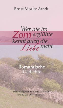 Wer nie im Zorn erglühte, kennt auch die Liebe nicht von Arndt,  Ernst Moritz, Gudusch,  Ingo