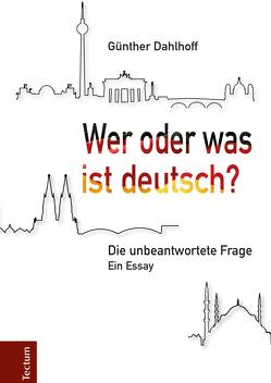 Wer oder was ist deutsch? von Dahlhoff,  Günther
