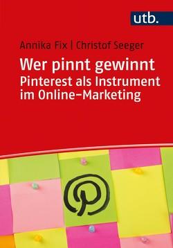 Wer pinnt gewinnt. Pinterest als Instrument im Online-Marketing von Fix,  Annika, Seeger,  Christof