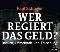 Wer regiert das Geld? von Pappenberger,  Sebastian, Schreyer,  Paul