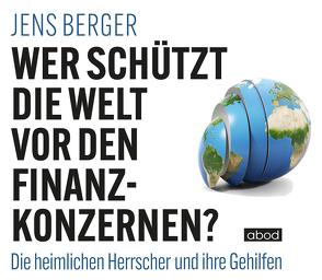 Wer schützt die Welt vor den Finanzkonzernen? von Berger,  Jens, Diekmann,  Michael J.