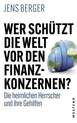 Wer schützt die Welt vor den Konzernen? von Berger,  Jens