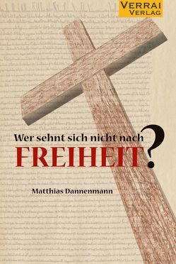 Wer sehnt sich nicht nach Freiheit? von Dannenmann,  Matthias