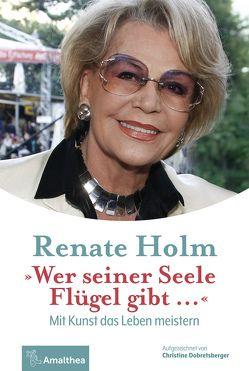 """""""Wer seiner Seele Flügel gibt …"""" von Dobretsberger,  Christine, Holm,  Renate"""