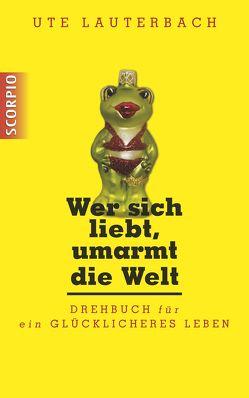 Wer sich liebt, umarmt die Welt von Lauterbach,  Ute