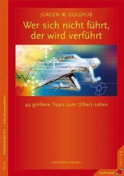 Wer sich nicht führt, der wird verführt von Goldfuß,  Jürgen W.