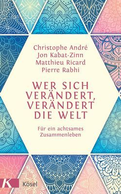 Wer sich verändert, verändert die Welt von André,  Christophe, Kabat-Zinn,  Jon, Rabhi,  Pierre, Ricard,  Matthieu