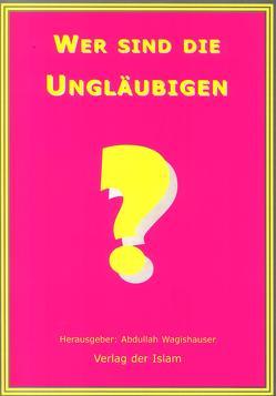 Wer sind die Ungläubigen? von Wagishauser,  Abdullah
