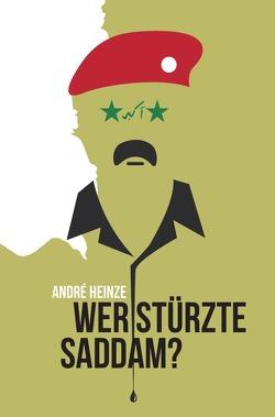 Wer stürzte Saddam? von Heinze,  A.