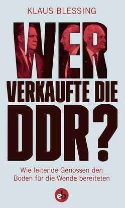 Wer verkaufte die DDR? von Blessing,  Klaus