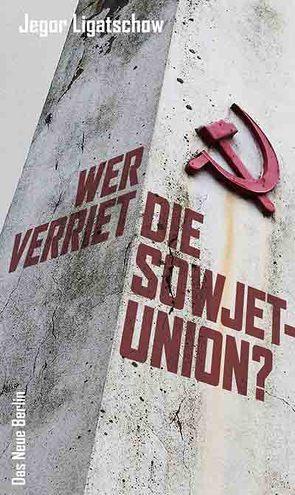 Wer verriet die Sowjetunion? von Ligatschow,  Jegor