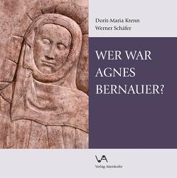 Wer war Agnes Bernauer? von Krenn,  Dorit-Maria, Schaefer,  Werner