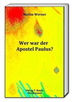 Wer war der Apostel Paulus? von Streiter,  Jochen, Werner,  Martin
