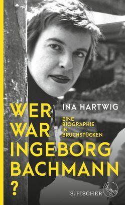 Wer war Ingeborg Bachmann? von Hartwig,  Ina