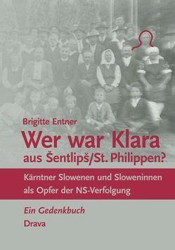Wer war Klara aus Šentlipš/St. Philippen? von Entner,  Brigitte