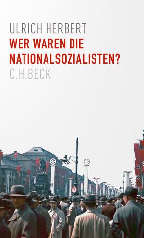 Wer waren die Nationalsozialisten? von Herbert,  Ulrich