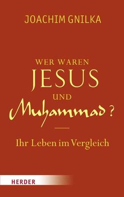 Wer waren Jesus und Muhammad? von Gnilka,  Joachim