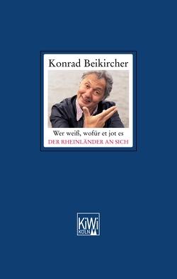 Wer weiß, wofür et jot es Der Rheinländer an sich von Beikircher,  Konrad