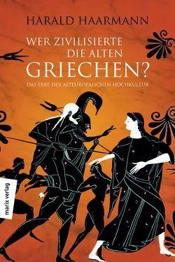 Wer zivilisierte die Alten Griechen? von Haarmann,  Harald