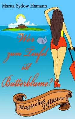 Wer zum Teufel ist Butterblume? von Sydow Hamann,  Marita