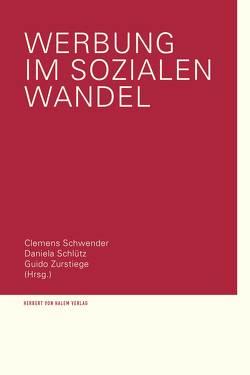Werbung im sozialen Wandel von Schlütz,  Daniela, Schwender,  Clemens, Zurstiege,  Guido