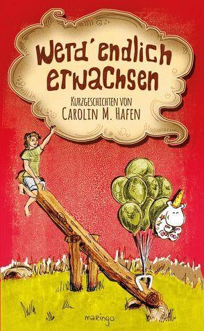 werd' endlich erwachsen von Hafen,  Carolin M., maringo Verlag