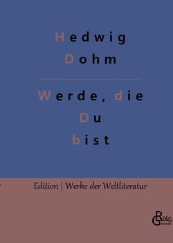 Werde, die Du bist von Dohm,  Hedwig