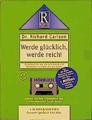 Werde glücklich, werde reich! von Berger,  Armin, Carlson,  Richard, Rusch,  Alex S