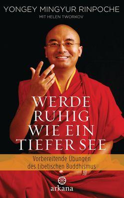 Werde ruhig wie ein tiefer See von Fregiehn,  Claudia, Mingyur Rinpoche,  Yongey, Ricard,  Matthieu