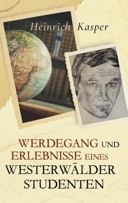 Werdegang und Erlebnisse eines Westerwälder Studenten von Kasper,  Heinrich