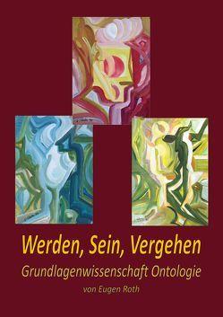 Werden, Sein, Vergehen von Roth,  Eugen