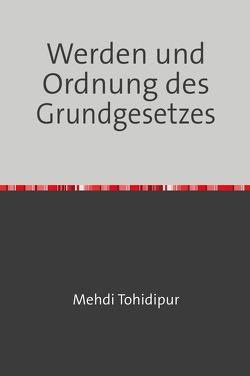 Werden und Ordnung des Grundgesetzes von Tohidipur,  Dr. Mehdi