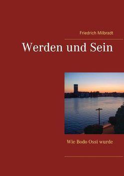 Werden und Sein von Milbradt,  Friedrich