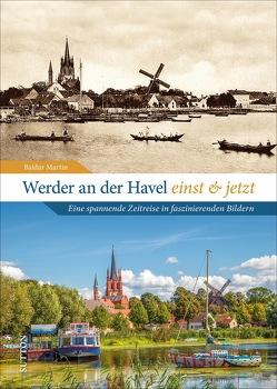 Werder an der Havel einst und jetzt von Martin,  Baldur