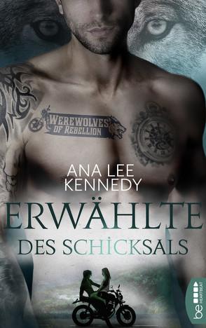 Werewolves of Rebellion – Erwählte des Schicksals von Kennedy,  Ana Lee