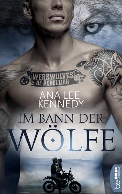 Werewolves of Rebellion – Im Bann der Wölfe von Kennedy,  Ana Lee
