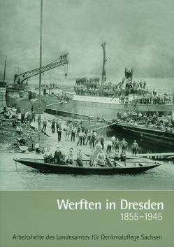 Werften in Dresden 1855 bis 1945 von Düntzsch,  Helmut, Kurze,  Bertram, Pohlack,  Rosemarie