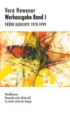 Werkausgabe Band I. Frühe Gedichte 1970-1999 von Hewener,  Vera