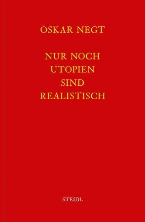 Werkausgabe Bd. 17 / Nur noch Utopien sind realistisch von Negt,  Oskar