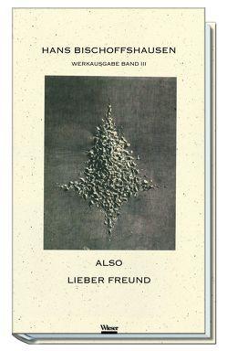 Werkausgabe Hans Bischoffshausen / Also lieber Freund von Bischoffshausen,  Hans, Dickermann,  Fred