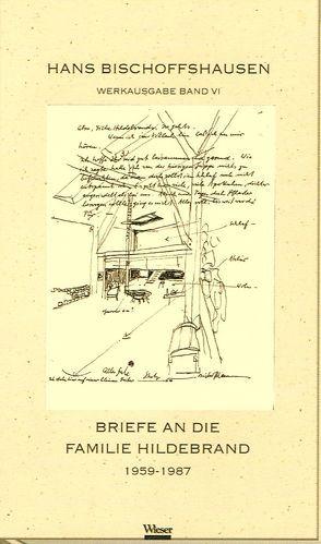 Werkausgabe Hans Bischoffshausen / Briefe an die Familie Hildebrandt 1959 – 1987 von Bischoffshausen,  Hans, Dickermann,  Fred, Hildebrandt,  Ernst