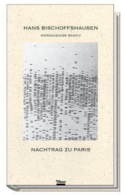 Werkausgabe Hans Bischoffshausen / Nachtrag zu Paris von Bischoffshausen,  Hans, Dickermann,  Fred