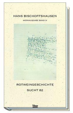 Werkausgabe Hans Bischoffshausen / Rotweingeschichte von Bischoffshausen,  Hans, Dickermann,  Fred