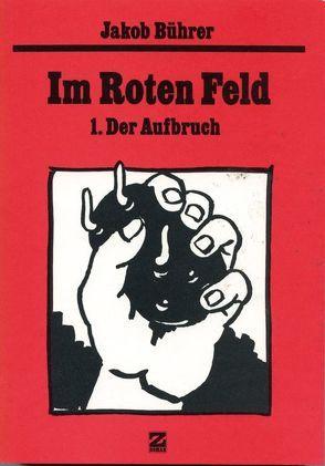 Werkausgabe / Im Roten Feld – 1. Der Aufbruch von Bührer,  Jakob, Zeller,  Dieter
