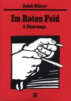 Werkausgabe / Im Roten Feld – 2. Unterwegs von Bührer,  Jakob, Zeller,  Dieter