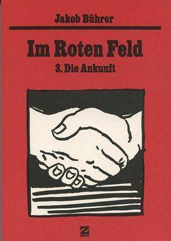 Werkausgabe / Im Roten Feld – 3. Die Ankunft von Bührer,  Jakob, Zeller,  Dieter