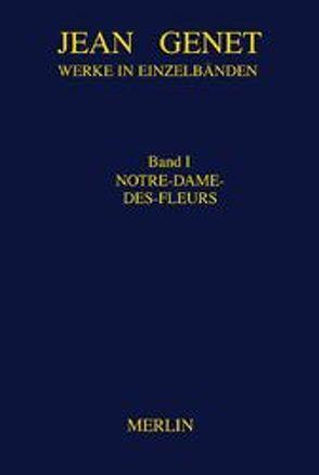 Werkausgabe / Notre-Dame-des-Fleurs von Flemming,  Friedrich, Genet,  Jean, Hock,  Gerhard, Huttenlocher,  Armin