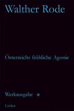 Werkausgabe Walther Rode. Band 1-4 / Österreichs fröhliche Agonie und andere Schriften von Baumgartner,  Gerd, Rode,  Walther
