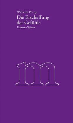 Werkausgabe Wilhelm Pevny / Die Erschaffung der Gefühle von Pevny,  Wilhelm